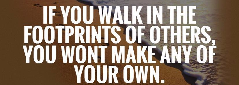 if-you-walk-in-the-footprints-of-others-you-wont-make-any-of-your-own-quote-1.jpg